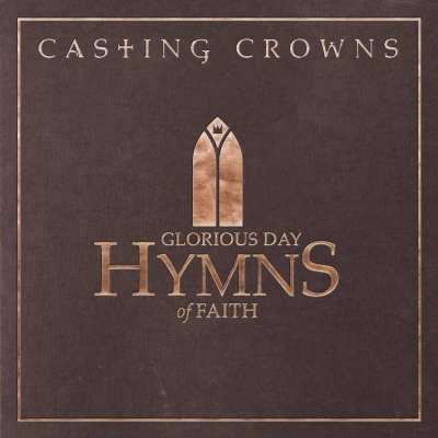 Casting Crowns - Glorious Day: Hymns of Faith