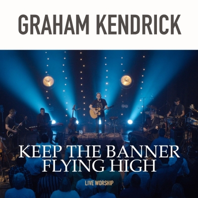 Kendrick, Graham - Keep The Banner Flying High