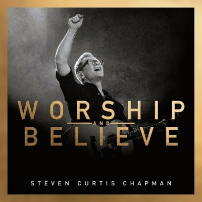 Chapman, Steven Curtis - Worship And Believe