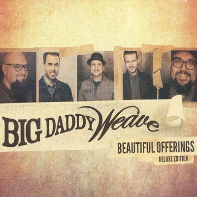 Big Daddy Weave - Beautiful Offerings Deluxe Edition