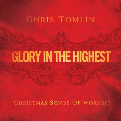 Tomlin, Chris - Glory In The Highest - Christmas Songs of Worship