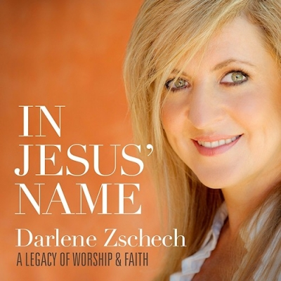 Zschech, Darlene - In Jesus' Name: A Legacy of Worship & Faith
