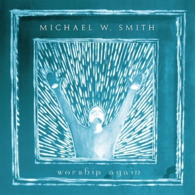 Smith, Michael W. - Worship Again