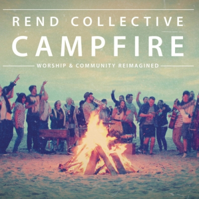 Rend Collective - Campfire