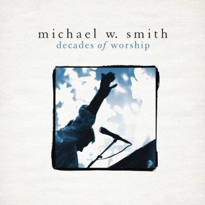 Smith, Michael W. - Decades of Worship