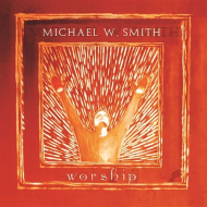 Smith, Michael W. - Worship